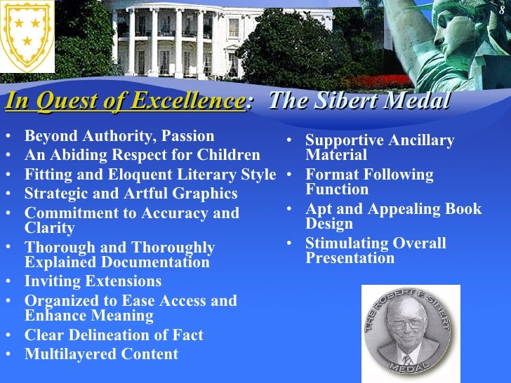 In Quest of Excellence :  The Sibert Medal <ul><li>Beyond Authority, Passion </li></ul><ul><li>An Abiding Respect for Chil...