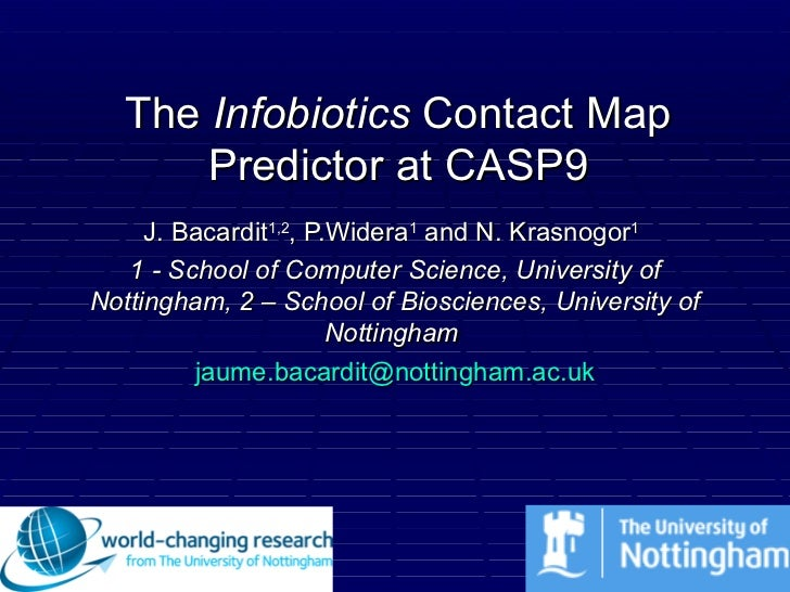 The  Infobiotics  Contact Map Predictor at CASP9 J. Bacardit 1,2 , P.Widera 1  and N. Krasnogor 1   1 - School of Computer...