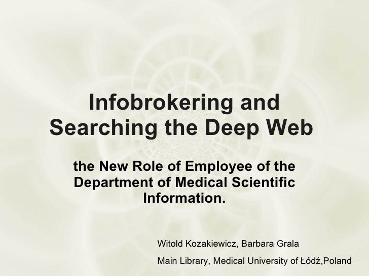 Infobrokering and Searching the Deep Web  the New Role of Employee of the Department of Medical Scientific Information. Wi...
