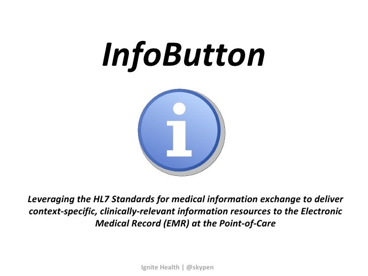 InfoButton Leveraging the HL7 Standards for medical information exchange to deliver context-specific, clinically-relevant ...