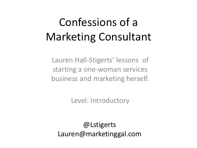 Confessions of aMarketing Consultant Lauren Hall-Stigerts' lessons of starting a one-woman services business and marketing...