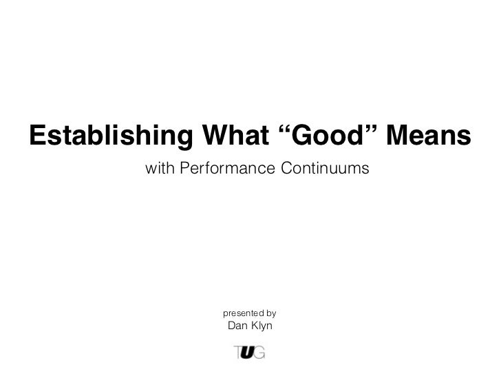 """Establishing What """"Good"""" Means       with Performance Continuums                presented by                 Dan Klyn"""