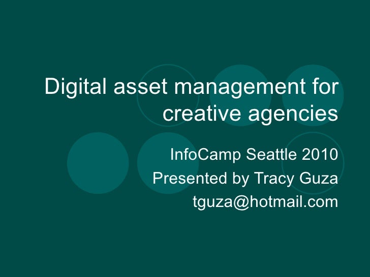 Digital asset management for creative agencies InfoCamp Seattle 2010 Presented by Tracy Guza [email_address]
