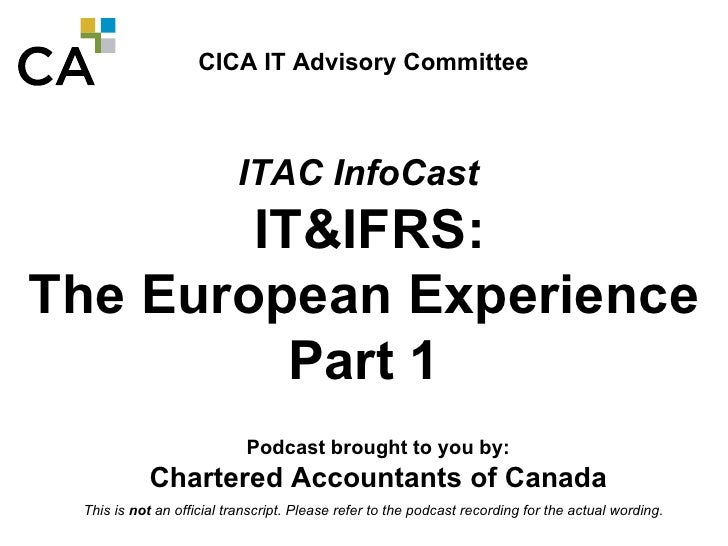 CICA IT Advisory Committee                              ITAC InfoCast         IT&IFRS: The European Experience           P...