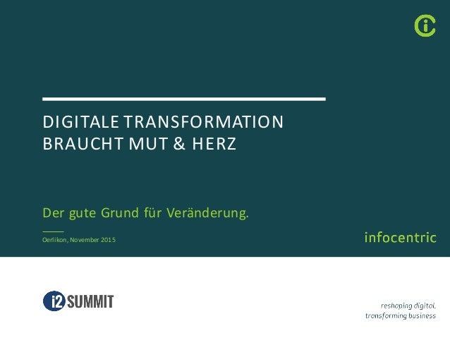 DIGITALETRANSFORMATION BRAUCHTMUT&HERZ DerguteGrundfürVeränderung. Oerlikon,November2015