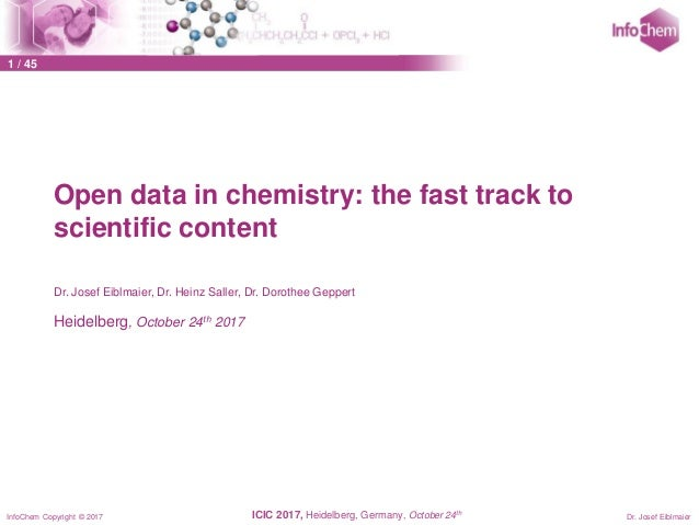 InfoChem Copyright © 2017 1 / 45 Dr. Josef EiblmaierICIC 2017, Heidelberg, Germany, October 24th Open data in chemistry: t...