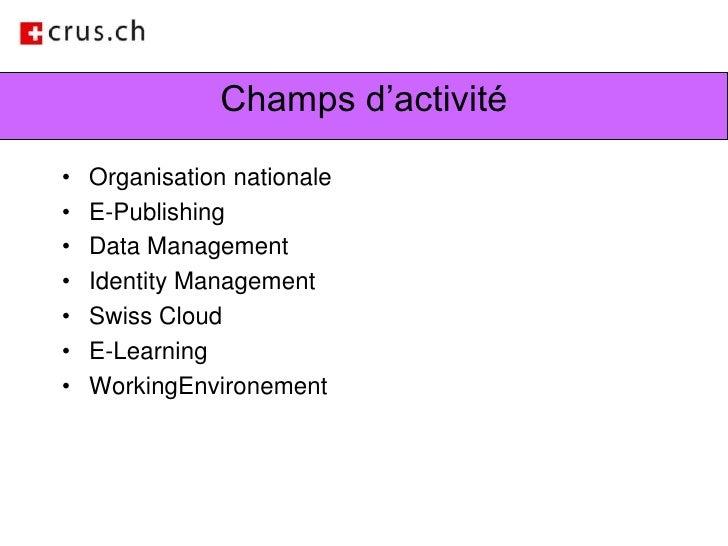 Champs d'activité<br />Organisation nationale<br />E-Publishing<br />Data Management<br />Identity Management<br />Swiss C...