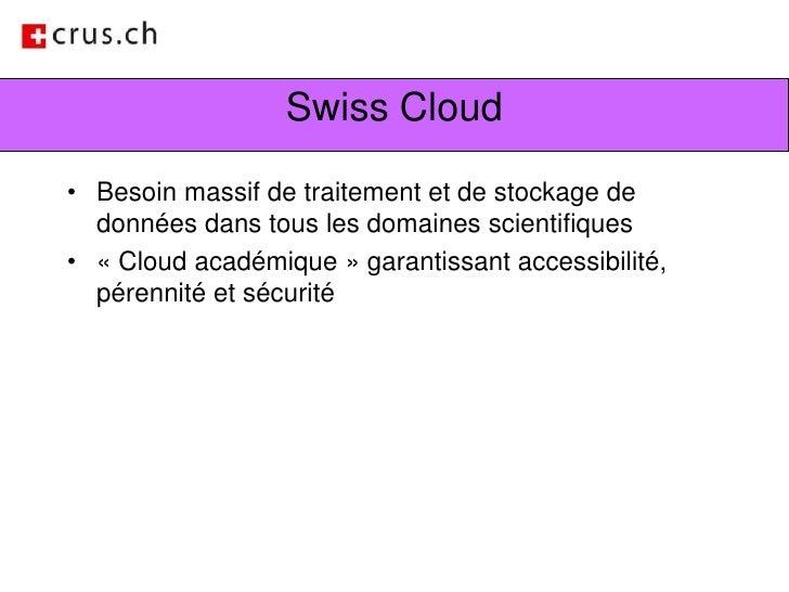 Swiss Cloud<br />Besoin massif de traitement et de stockage de données dans tous les domaines scientifiques<br />«Cloud a...