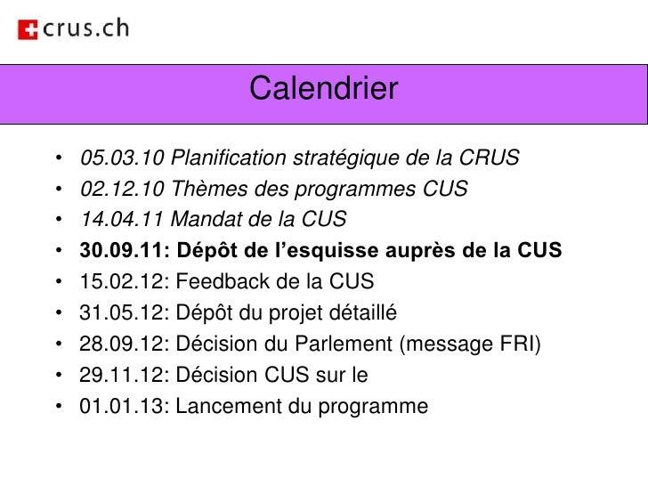 Calendrier<br />05.03.10 Planification stratégique de la CRUS<br />02.12.10 Thèmes des programmes CUS<br />14.04.11 Mandat...