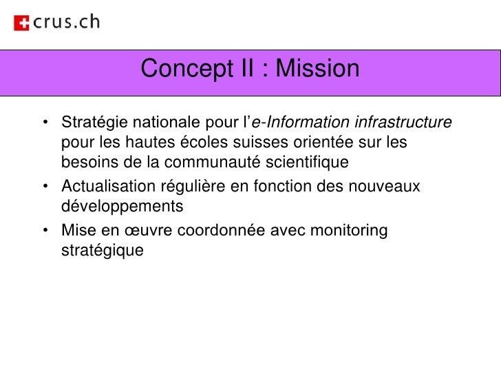 Concept II : Mission<br />Stratégie nationale pour l'e-Information infrastructure pour les hautes écoles suisses orientée ...