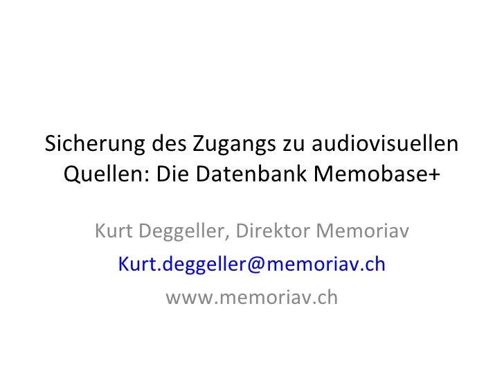 Sicherung des Zugangs zu audiovisuellen Quellen: Die Datenbank Memobase+ Kurt Deggeller, Direktor Memoriav Kurt. deggeller...