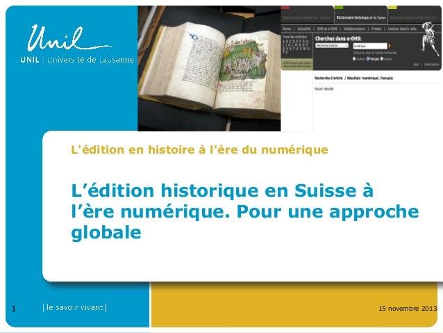 L'édition en histoire à l'ère du numérique  L'édition historique en Suisse à l'ère numérique. Pour une approche globale  1...
