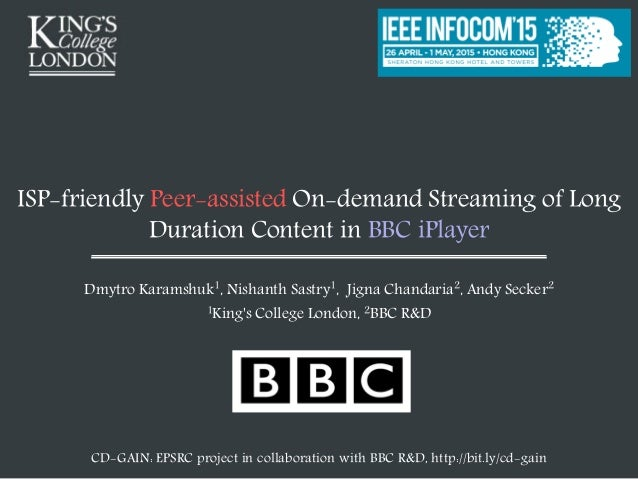 ISP-friendly Peer-assisted On-demand Streaming of Long Duration Content in BBC iPlayer Dmytro Karamshuk1, Nishanth Sastry1...