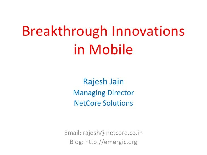 Breakthrough Innovations        in Mobile             Rajesh Jain          Managing Director          NetCore Solutions   ...