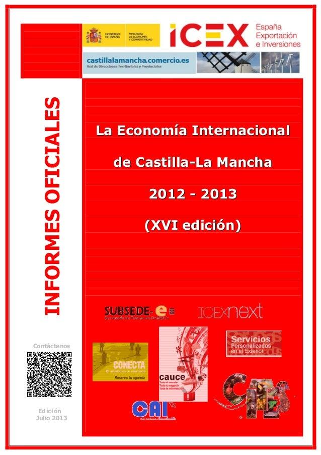 INFORMES OFICIALES Contáctenos  Ed ic i ón Julio 2013  La Economía Internacional  de Castilla-La Mancha  2012 - 2013  (XVI...