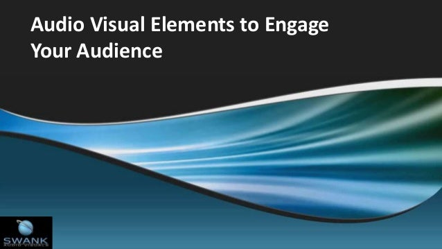 Audio Visual Elements to Engage Your Audience