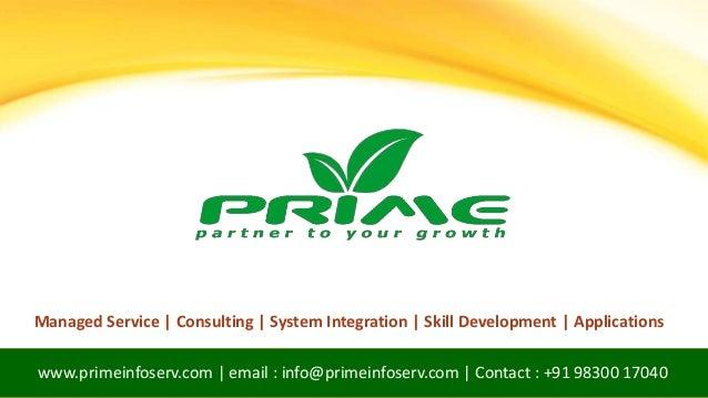 www.primeinfoserv.com | email : info@primeinfoserv.com | Contact : +91 98300 17040 Managed Service | Consulting | System I...
