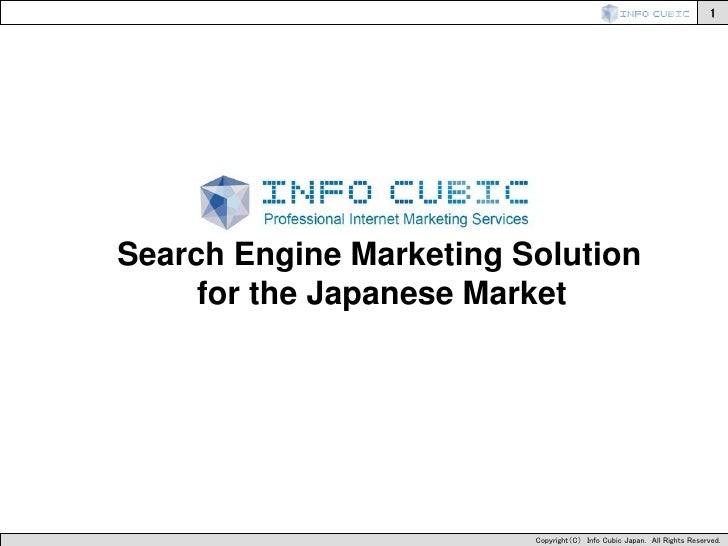 1Search Engine Marketing Solution     for the Japanese Market                         Copyright(C) Info Cubic Japan. All R...