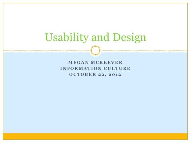 Usability and Design     MEGAN MCKEEVER   INFORMATION CULTURE      OCTOBER 22, 2012