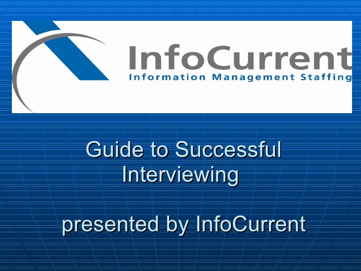 Guide to Successful Interviewing  presented by InfoCurrent
