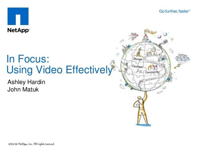 In Focus: Using Video Effectively Ashley Hardin John Matuk