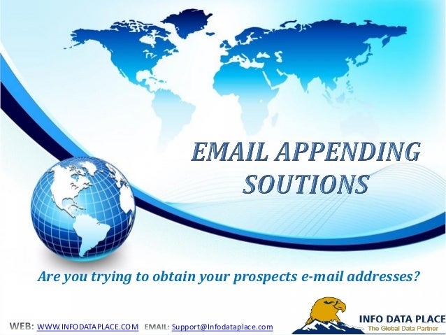 Are you trying to obtain your prospects e-mail addresses? WWW.INFODATAPLACE.COM Support@Infodataplace.com