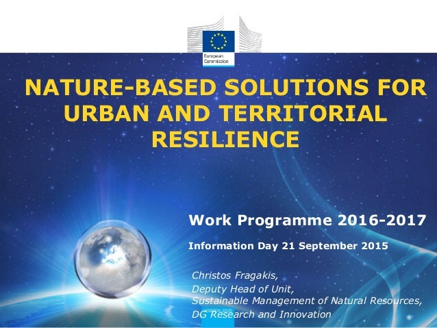 NATURE-BASED SOLUTIONS FOR URBAN AND TERRITORIAL RESILIENCE Christos Fragakis, Deputy Head of Unit, Sustainable Management...