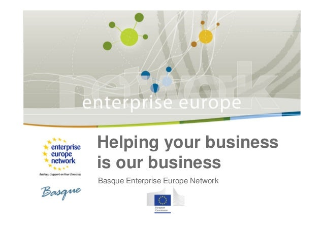 Basque Enterprise Europe Network | 22 noviembre 2012 |  Helping your business is our business Basque Enterprise Europe Net...