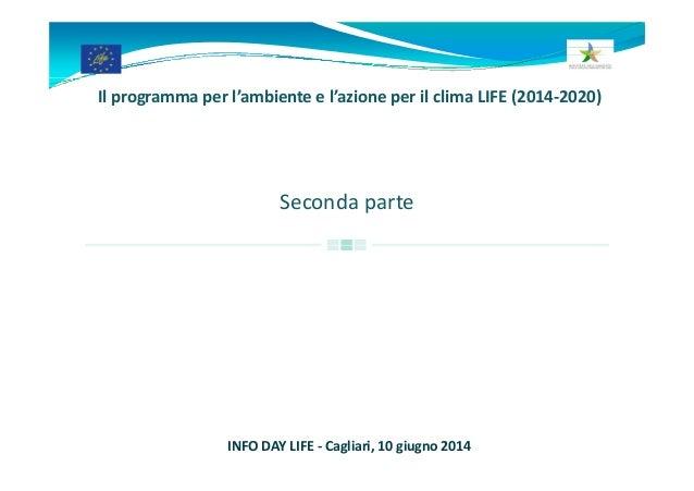 Ilprogrammaperl'ambienteel'azioneperilclimaLIFE(2014‐2020) Secondaparte INFODAYLIFE‐ Cagliari,10giugno2014