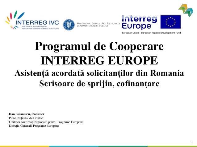 1 Programul de Cooperare INTERREG EUROPE Asistență acordată solicitanților din Romania Scrisoare de sprijin, cofinanțare D...