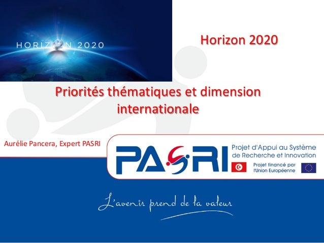 Horizon 2020 Priorités thématiques et dimension internationale Aurélie Pancera, Expert PASRI
