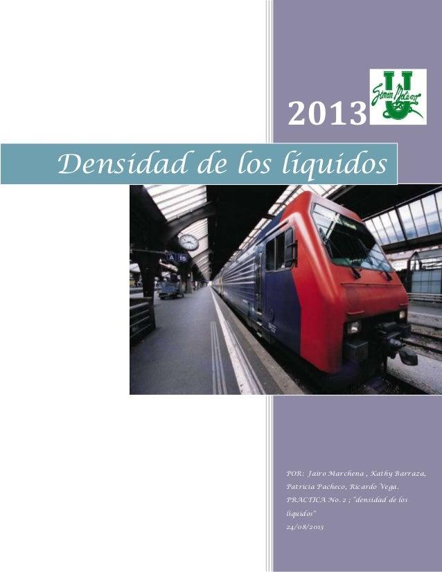 """2013 POR: Jairo Marchena , Kathy Barraza, Patricia Pacheco, Ricardo Vega. PRACTICA No. 2 ; """"densidad de los líquidos"""" 24/0..."""