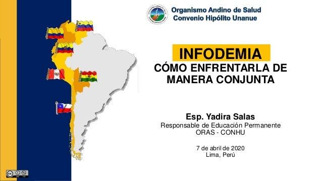 INFODEMIA CÓMO ENFRENTARLA DE MANERA CONJUNTA Esp. Yadira Salas Responsable de Educación Permanente ORAS - CONHU 7 de abri...