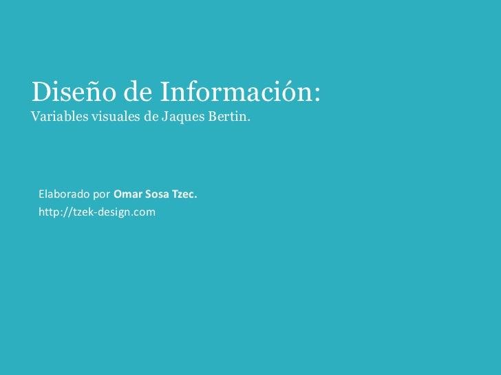 Diseño de Información:Variables visuales de Jaques Bertin.<br />Elaborado por Omar Sosa Tzec.<br />http://tzek-design.com<...
