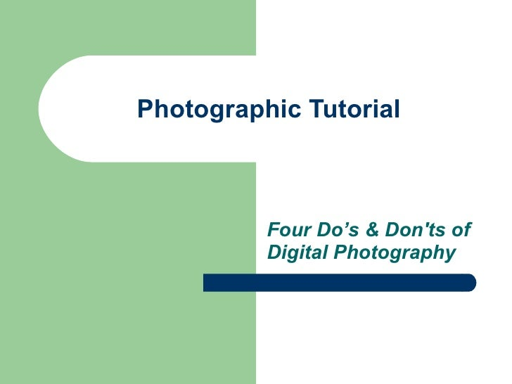 Photographic Tutorial Four Do's & Don'ts of Digital Photography
