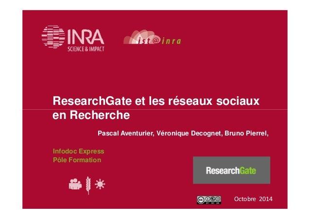 ResearchGate et les réseaux sociaux  en Recherche  Pascal Aventurier, Véronique Decognet, Bruno Pierrel,  Infodoc Express ...
