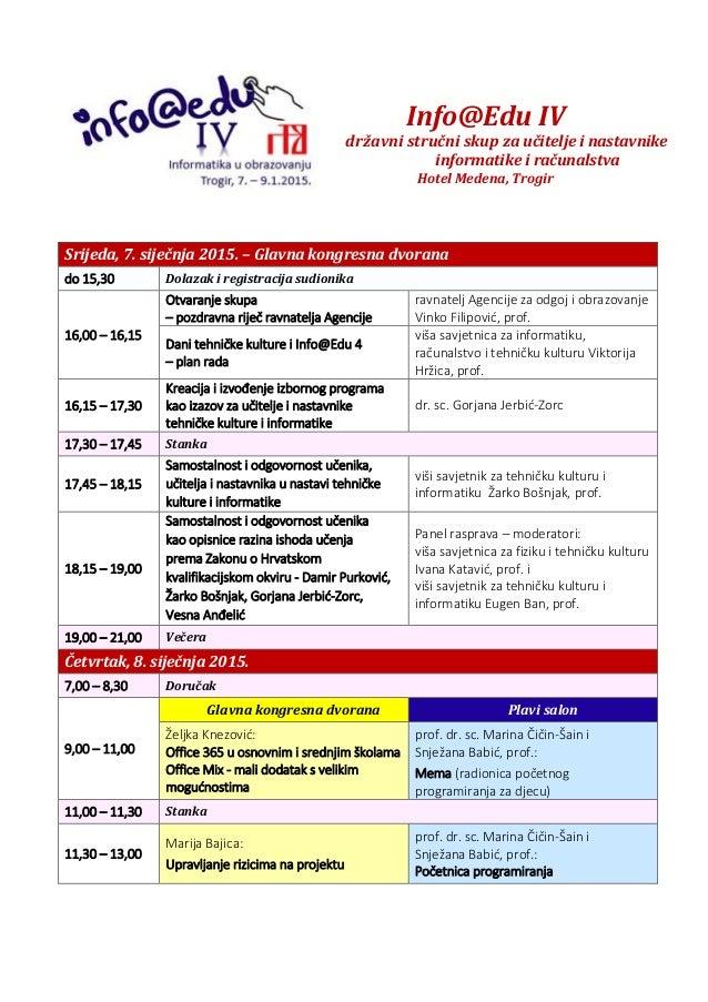 Info@Edu IV državni stručni skup za učitelje i nastavnike informatike i računalstva Hotel Medena, Trogir Srijeda, 7. siječ...