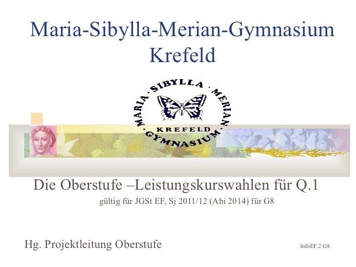 Maria-Sibylla-Merian-Gymnasium Krefeld Die Oberstufe –Leistungskurswahlen für Q.1 gültig für JGSt EF, Sj 2011/12 (Abi 2014...