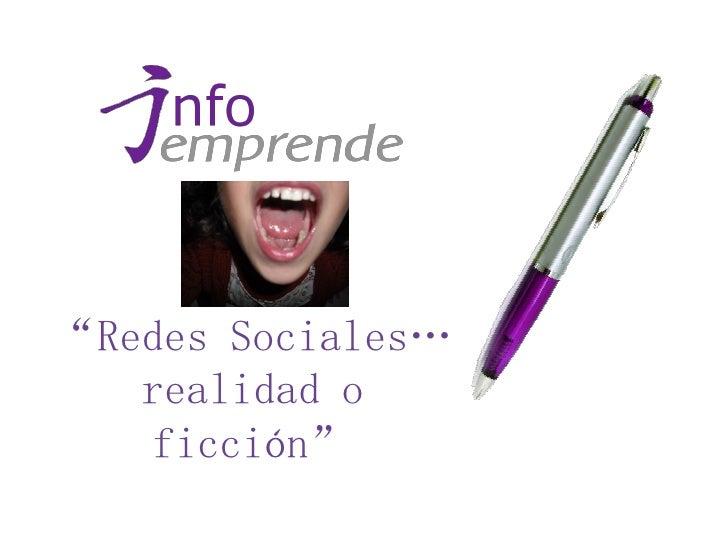 """""""Redes Sociales""""   realidad o   ficción"""""""