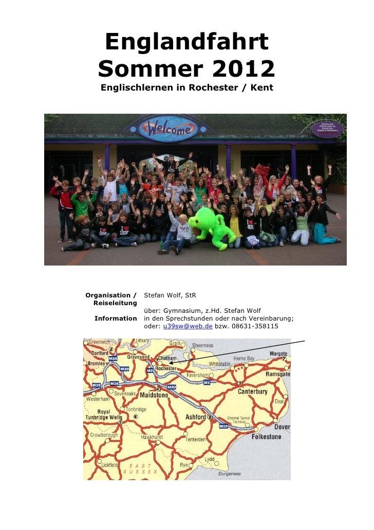 Englandfahrt   Sommer 2012    Englischlernen in Rochester / KentOrganisation /   Stefan Wolf, StR  Reiseleitung           ...