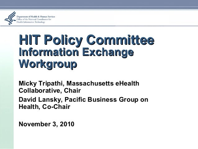 HIT Policy CommitteeHIT Policy Committee Information ExchangeInformation Exchange WorkgroupWorkgroup Micky Tripathi, Massa...