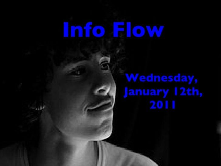 Info Flow <ul><li>Wednesday,  </li></ul><ul><li>January 12th, 2011 </li></ul>