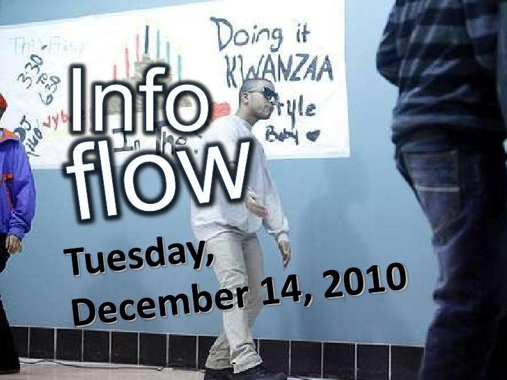 Info<br />flow<br />Tuesday,<br />December 14, 2010<br />