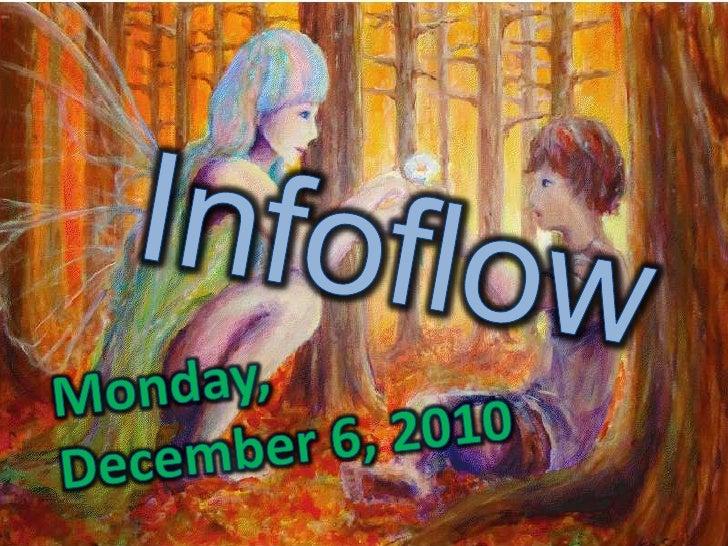 Infoflow<br />Monday, <br />December 6, 2010<br />