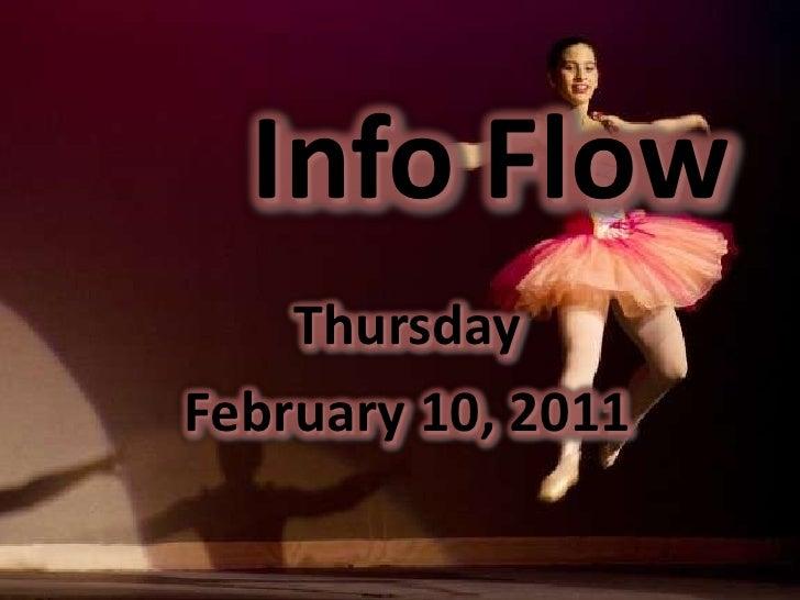 Info Flow<br />Thursday <br />February 10, 2011<br />