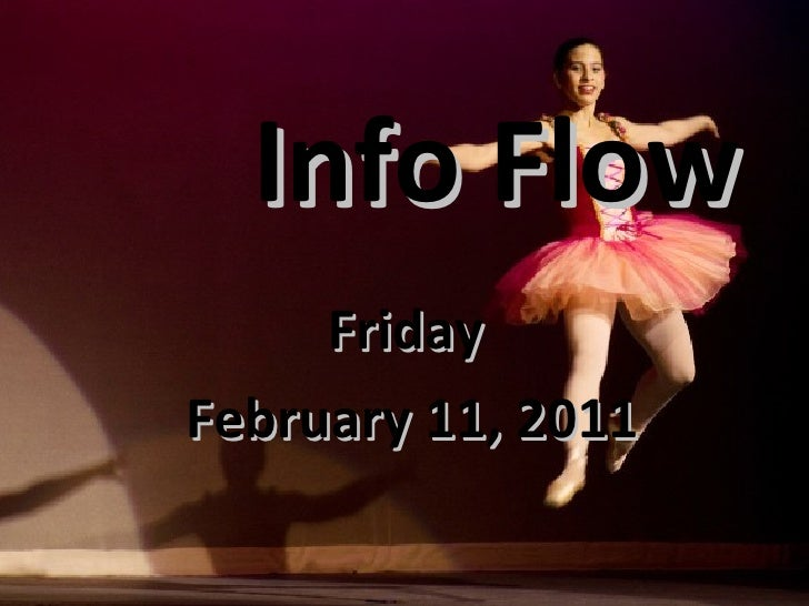Info Flow <ul><li>Friday  </li></ul><ul><li>February 11, 2011 </li></ul>