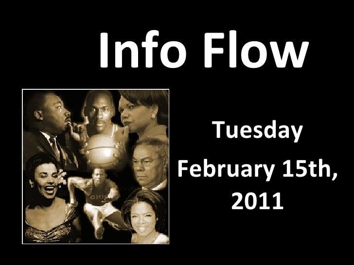 Info Flow <ul><li>Tuesday </li></ul><ul><li>February 15th, 2011 </li></ul>
