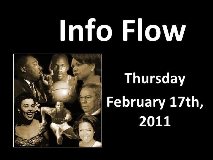 Info Flow <ul><li>Thursday </li></ul><ul><li>February 17th, 2011 </li></ul>