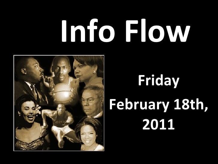 Info Flow <ul><li>Friday </li></ul><ul><li>February 18th, 2011 </li></ul>