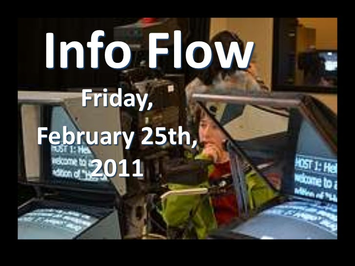 Info Flow    Friday,February 25th,     2011